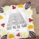 Geef mij die taart!